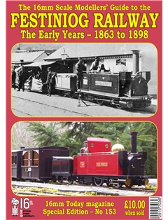 Free Gift: The 16mm Scale Modellers' Guide to the Festiniog Railway - The Early Years - 1863 - 1898